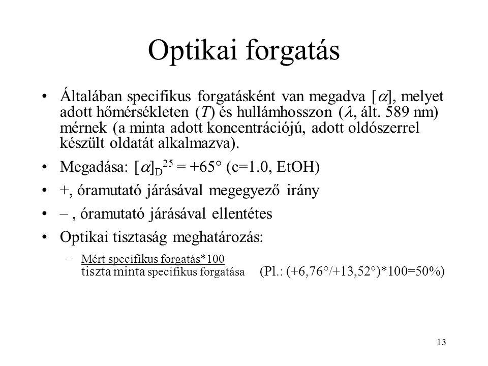 13 Optikai forgatás Általában specifikus forgatásként van megadva [  ], melyet adott hőmérsékleten (T) és hullámhosszon (, ált. 589 nm) mérnek (a min