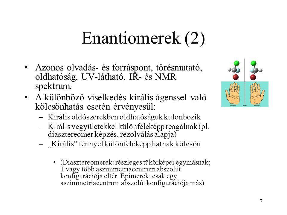 7 Enantiomerek (2) Azonos olvadás- és forráspont, törésmutató, oldhatóság, UV-látható, IR- és NMR spektrum. A különböző viselkedés királis ágenssel va