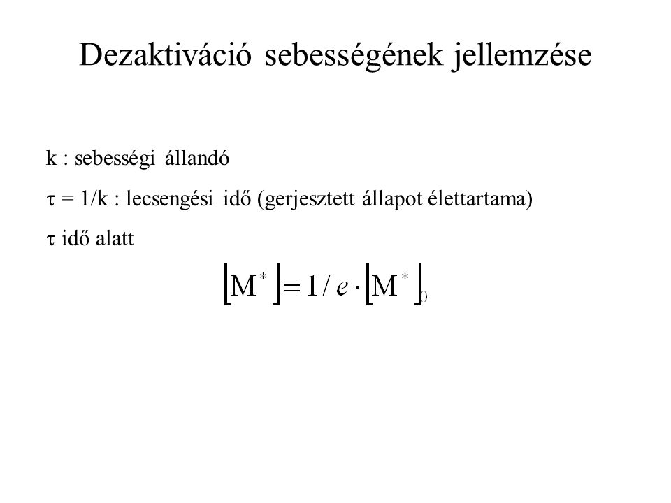 Dezaktiváció sebességének jellemzése k : sebességi állandó  = 1/k : lecsengési idő (gerjesztett állapot élettartama)  idő alatt