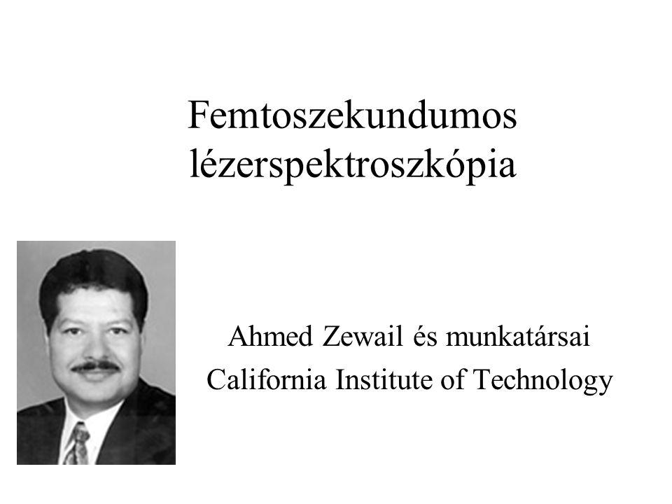 Femtoszekundumos lézerspektroszkópia Ahmed Zewail és munkatársai California Institute of Technology