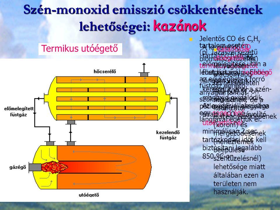 Szén-monoxid emisszió csökkentésének lehetőségei: kazánok Jelentős CO és C x H y tartalom esetén (pl. lazaszerkezetű biomassza tüzelés) termikus utóég