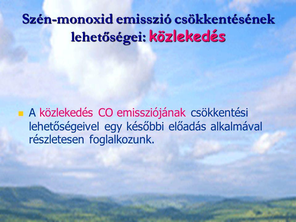 Szén-monoxid emisszió csökkentésének lehetőségei: közlekedés A közlekedés CO emissziójának csökkentési lehetőségeivel egy későbbi előadás alkalmával r