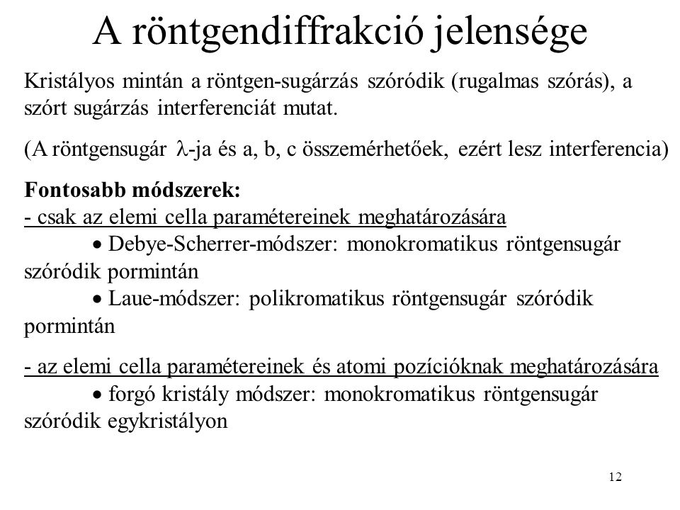 A röntgendiffrakció jelensége Kristályos mintán a röntgen-sugárzás szóródik (rugalmas szórás), a szórt sugárzás interferenciát mutat.