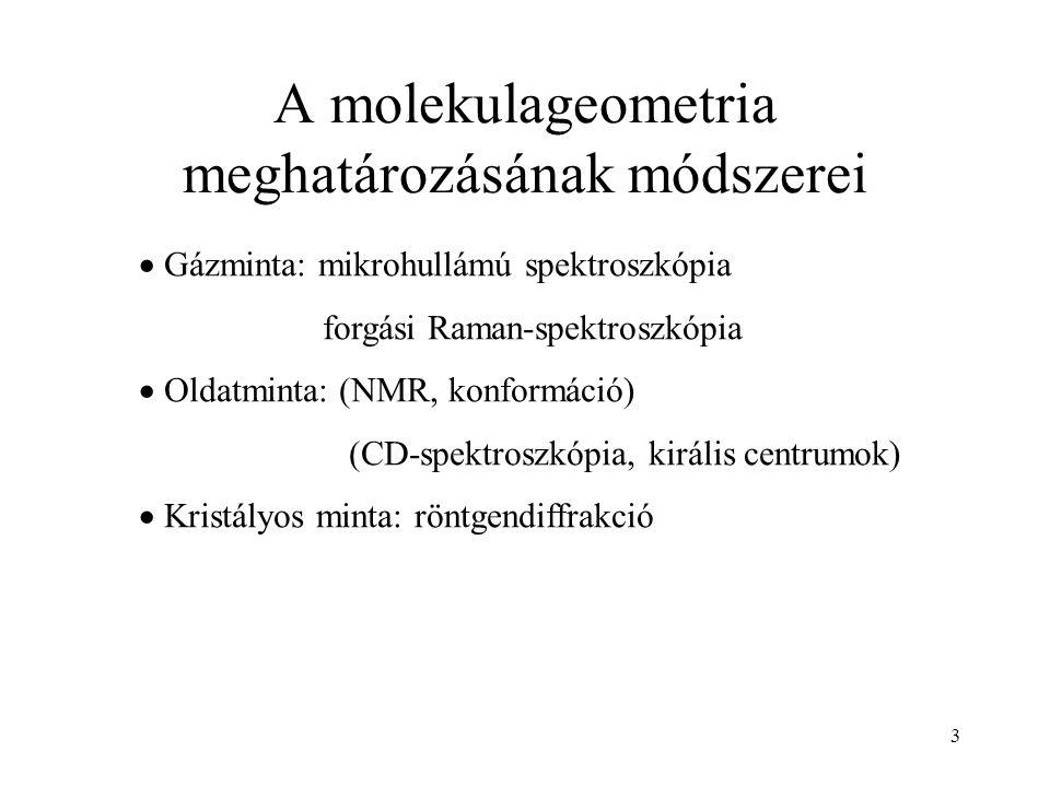 A molekulageometria meghatározásának módszerei  Gázminta: mikrohullámú spektroszkópia forgási Raman-spektroszkópia  Oldatminta: (NMR, konformáció) (CD-spektroszkópia, királis centrumok)  Kristályos minta: röntgendiffrakció 3