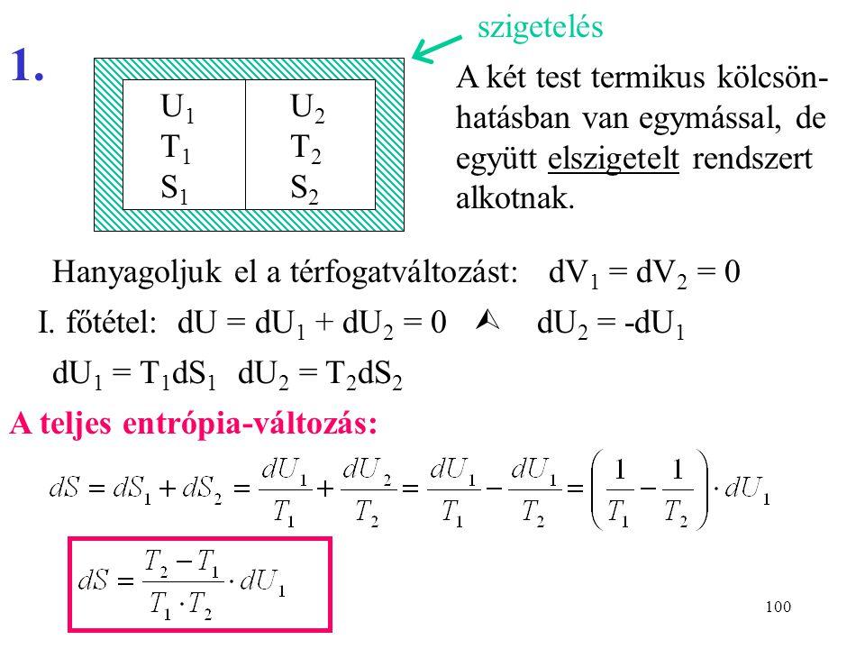 99 A II. főtétel megfogalmazása az entrópiával Megvizsgáljuk két példán, hogy irreverzibilis folyamatokban hogyan változik az entrópia. Felhasználjuk