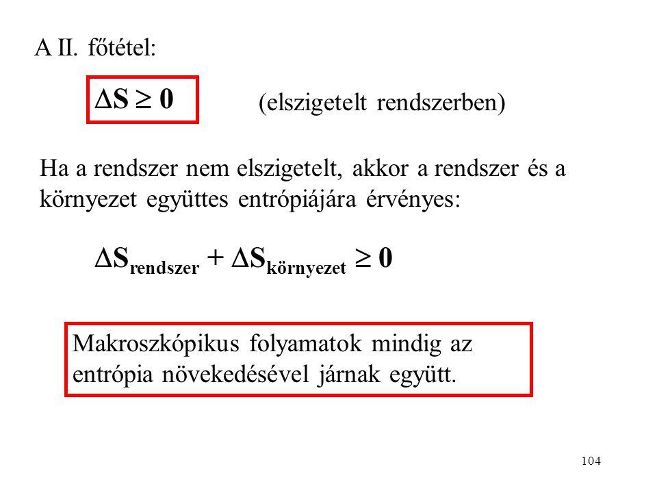 103 A teljes entrópia-változás: a) Ha p 1 > p 2  dV 1 > 0 (a nagyobb nyomású gáz kitágul) b) Ha p 1 < p 2  dV 1 < 0 Mindkét esetben: dS > 0 Ha elszi