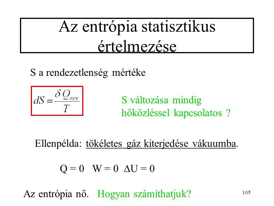 104 A II. főtétel:  S  0 (elszigetelt rendszerben) Ha a rendszer nem elszigetelt, akkor a rendszer és a környezet együttes entrópiájára érvényes: 