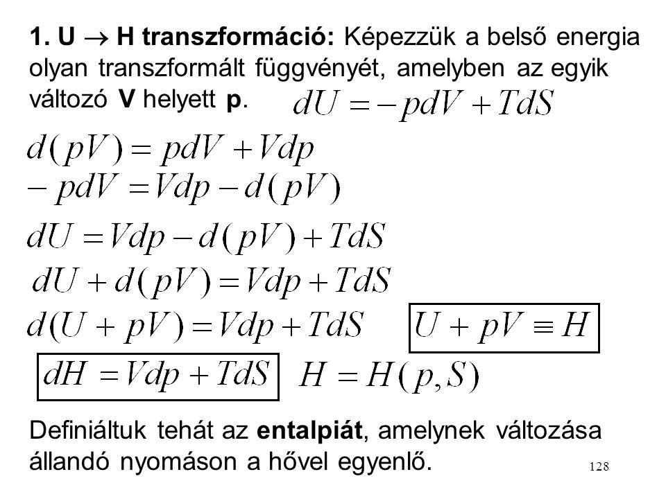 127 A belső energia transzformált függvényei A fundamentális egyenlet: (Zárt rendszerekre érvényes, ha nincs egyéb munka.) Izoszter (izochor) folyamat
