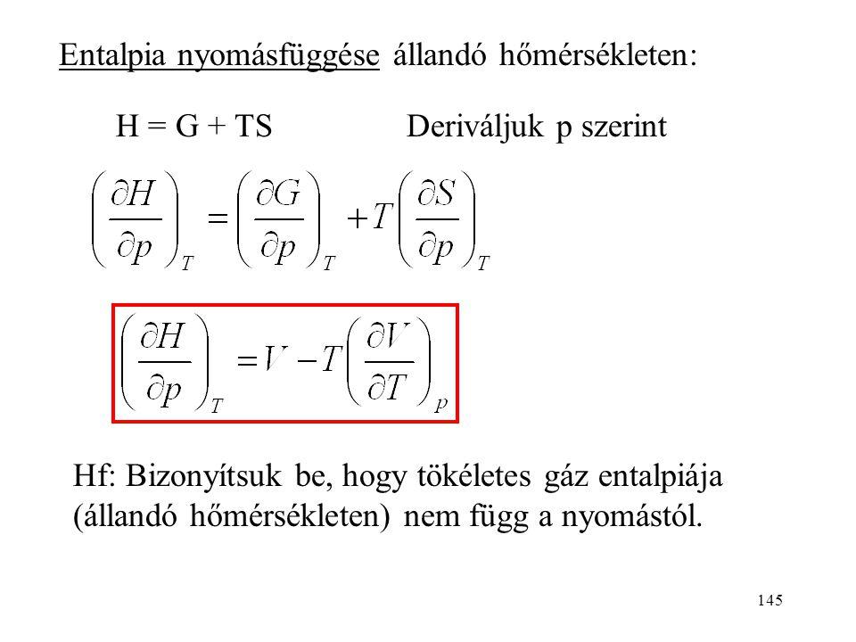 144 G dG = Vdp - SdT A második deriváltak: Az első deriváltak: Az entrópia nyomásfüggése mérhető mennyiségekből. hőtágulási együttható