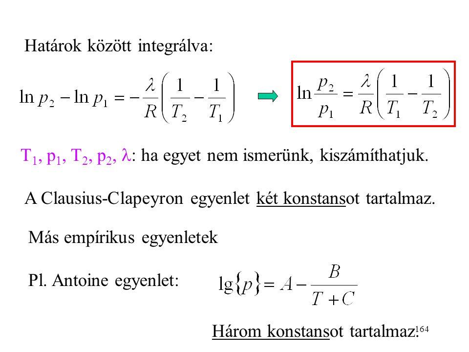 163 A) Az ln{p}-1/T diagramból  meghatározása ln{p} 1/T  = - R·tg  Érintőt szerkesztünk B) Integrálás ( 3. -t függetlennek tekintjük a hőmérséklett