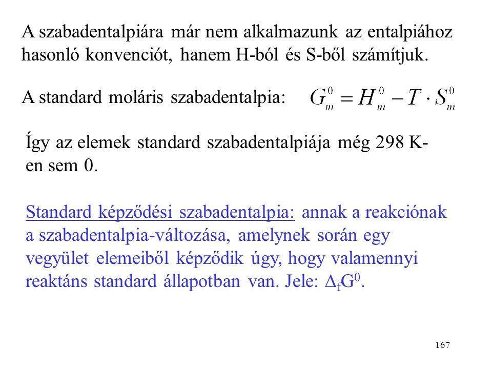 166 Standard állapot jelölése: felső indexbe írt 0 jel. A szabadentalpia definícióegyenletében szerepel az entalpia és az entrópia: G = H - TS 298,15