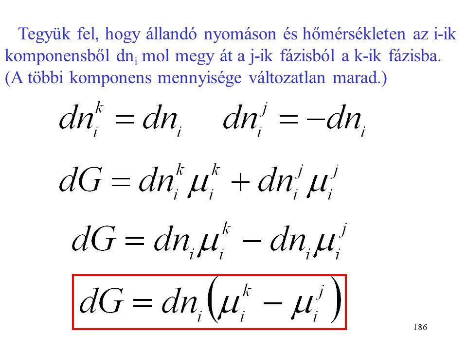 185 Egyensúlyban a hőmérséklet is és a nyomás is azonos minden fázisban. Részletezve K komponensre és F fázisra: