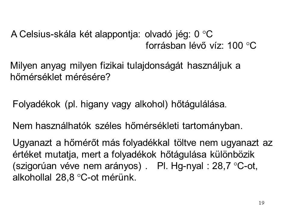18 A hőmérséklet fogalma a hideg – melegérzetből fejlődött ki. A ma legelterjedtebb hőmérsékletskálát 1742-ben javasolta a svéd Andres Celsius. A term