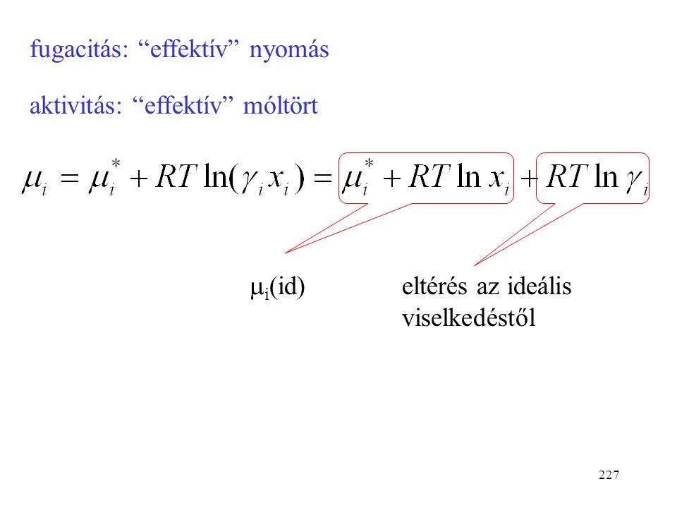 226 a i =  i x i Ha x i  1,  i  1,a i  1 (tiszta anyag)  i *: tiszta folyadék kémiai potenciálja az adott hőmér- sékleten és p 0 nyomáson  stan