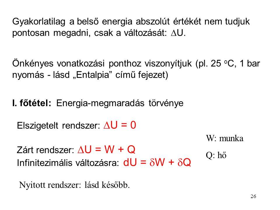 25 A belső energia részei: Termikus energia: az atomok, molekulák, ionok mozgásával kapcsolatos (haladó mozgás, rezgés, forgás) Intermolekuláris energ