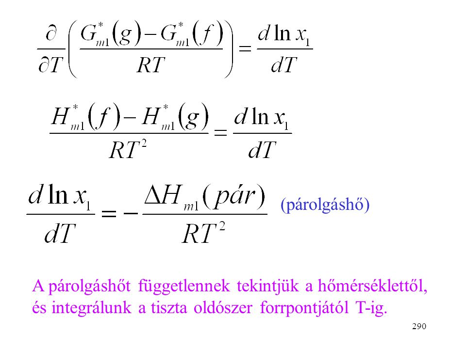 289 G = H - TS dG =Vdp -SdT Hányados deriváltja: (Gibbs-Helmholtz egyenlet)