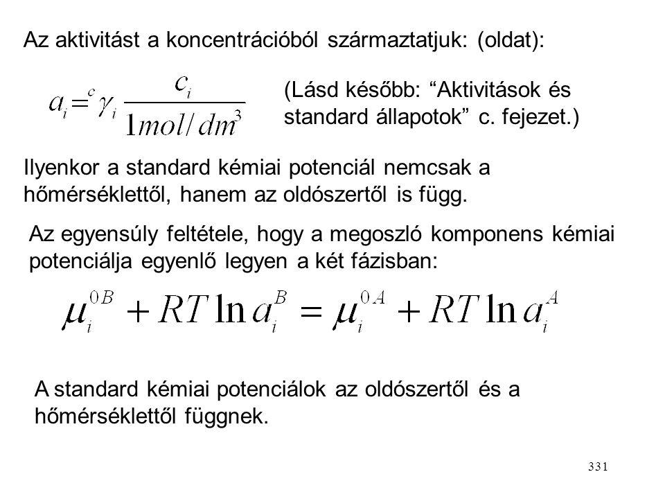 330 Megoszlási egyensúlyok Azt az esetet tárgyaljuk, amikor az oldott anyag két, egymással nem elegyedő oldószerben is jelen van. A termodinamikai egy