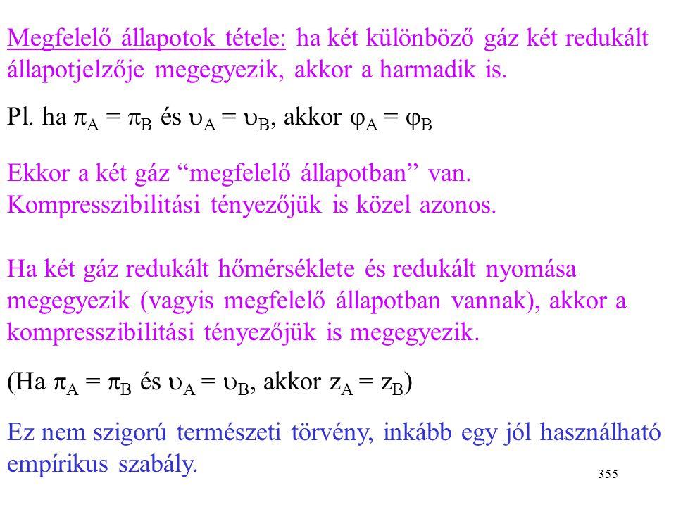 354 A reális gázok viselkedését nagymértékben hasonlónak találjuk, ha sajátságaikat nem a közönséges állapotjelzők, hanem az ún. redukált állapotjelző