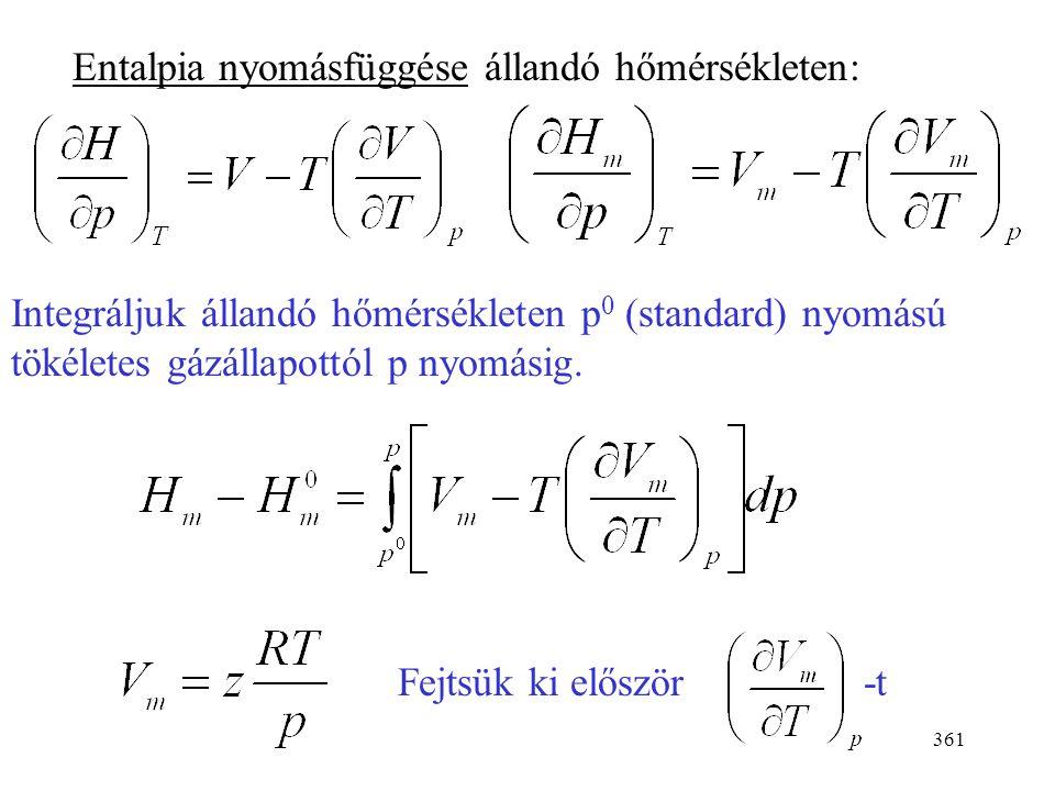 360 Gázok entalpiája Hőmérsékletfüggés: C mp függvények légköri (1 bar) nyomáson Nyomásfüggés: Tökéletes gáz entalpiája nem függ a nyomástól  H =  U