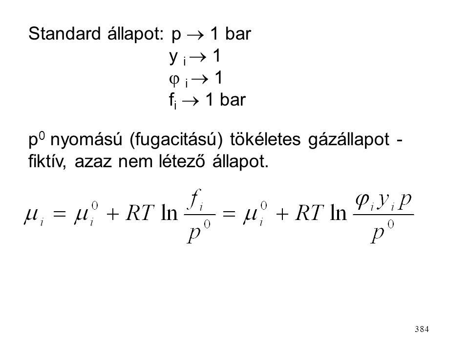 383 2.) Reális gázok Reális gázok ideális elegye (a molekulák közötti kölcsönhatás nem elhanyagolható, de a különböző molekulák között ugyanakkora köl
