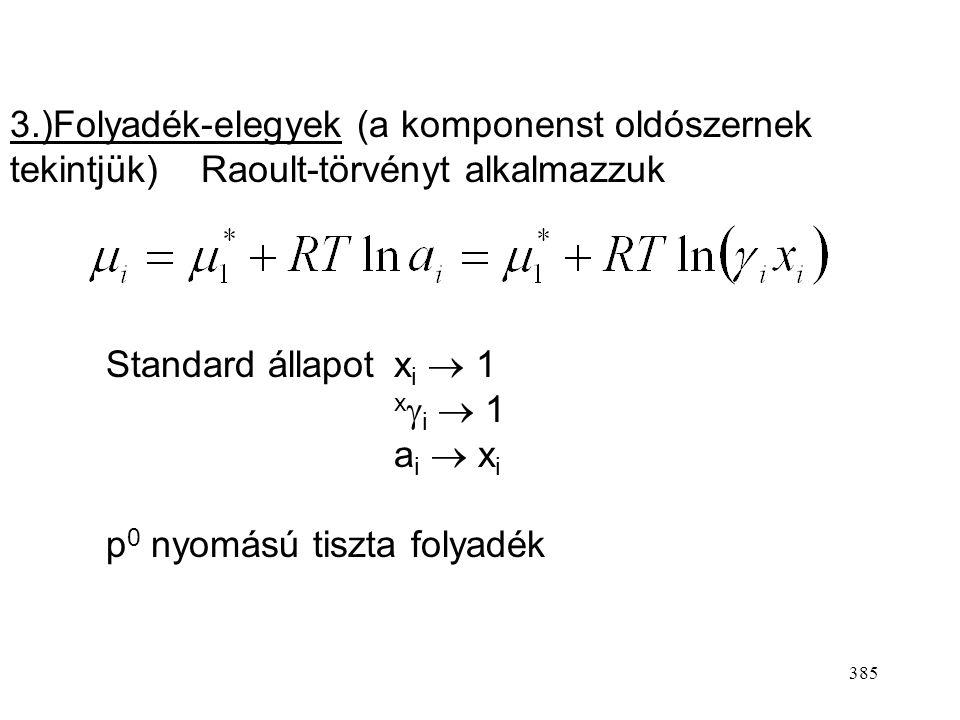 384 Standard állapot: p  1 bar y i  1  i  1 f i  1 bar p 0 nyomású (fugacitású) tökéletes gázállapot - fiktív, azaz nem létező állapot.
