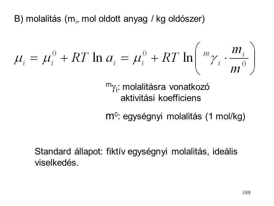 387  higításban c i  0 c  i  1 a i  c i Standard állapotnak nem választhatjuk a  híg oldatot, mert a i 0-hoz tart, logaritmusa -  -hez. A stand