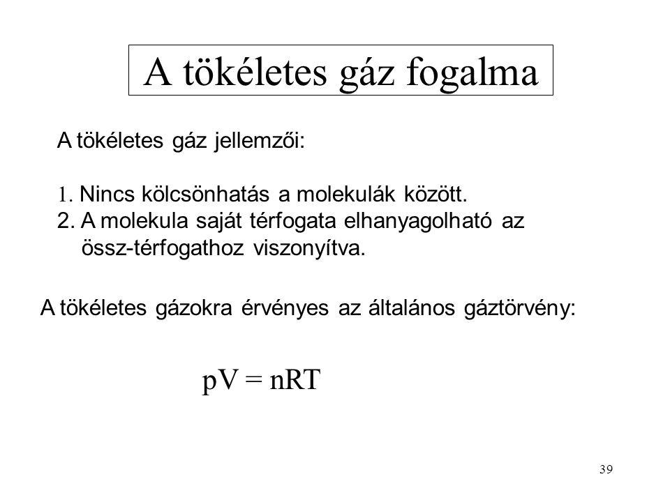 38 Fázisátalakulások:  H m (párolgás): - moláris párolgáshő  H m (olvadás): - moláris olvadáshő p 0 A h m h Az entalpia a környezetével mechanikai e