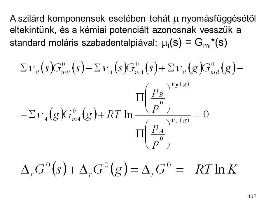 406 Szilárd komponensek: végig tiszta állapotban vannak jelen, nem változik a reakció során a koncentrációjuk.  i (s) = G mi (s) Feltételezzük, hogy