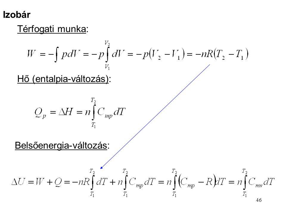 45 Tökéletes gázok állapotváltozásai (izobár, izosztér, izoterm) A reverzibilis állapotváltozásokat tárgyaljuk. A gázok valóságos folyamatai nagyon jó