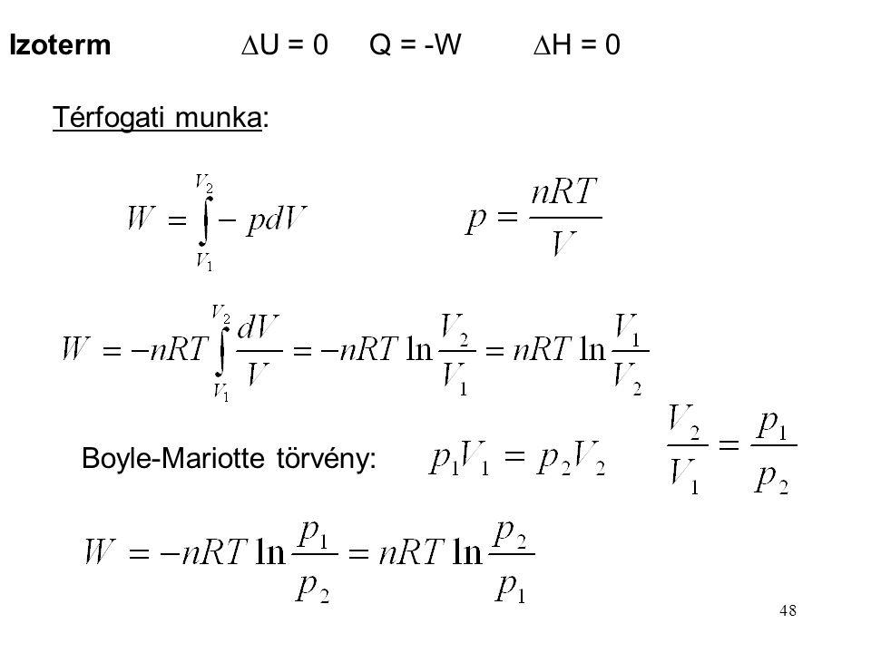 47 Entalpia-változás: Izosztér (izochor) Térfogati munka: Hő (belsőenergia-változás): W = 0