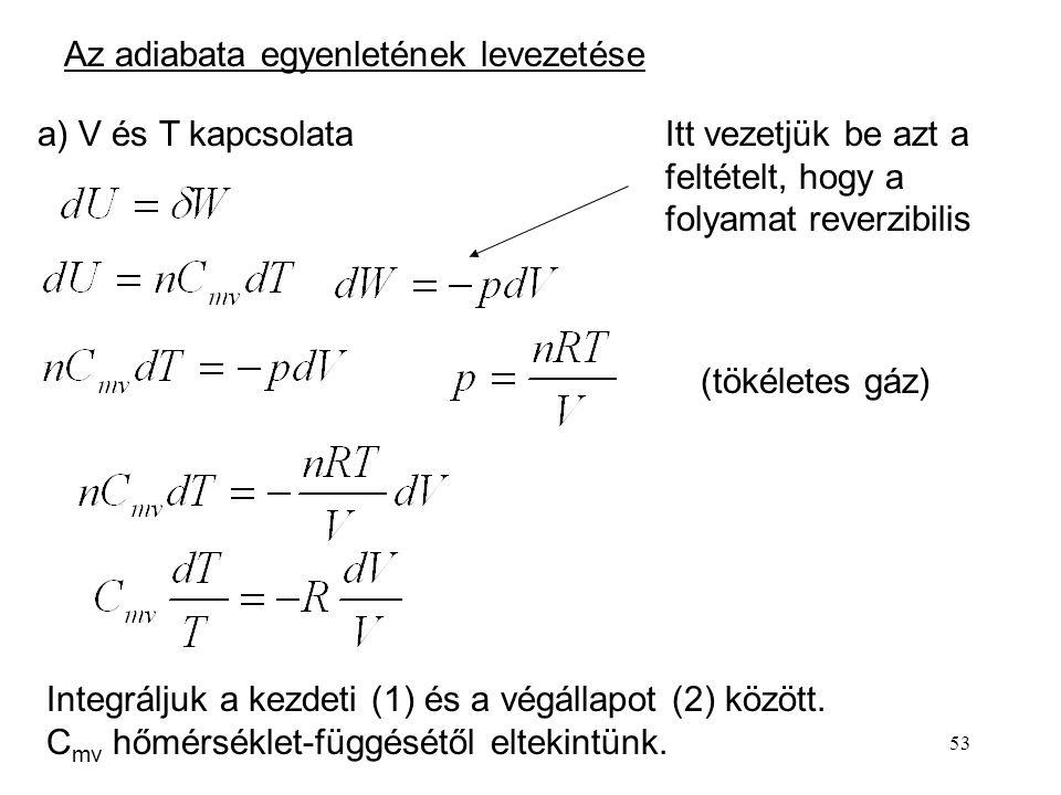 52 A p - V diagramon az adiabata meredekebb, mint az izoterma. p V T1T1 T2T2 adiabata