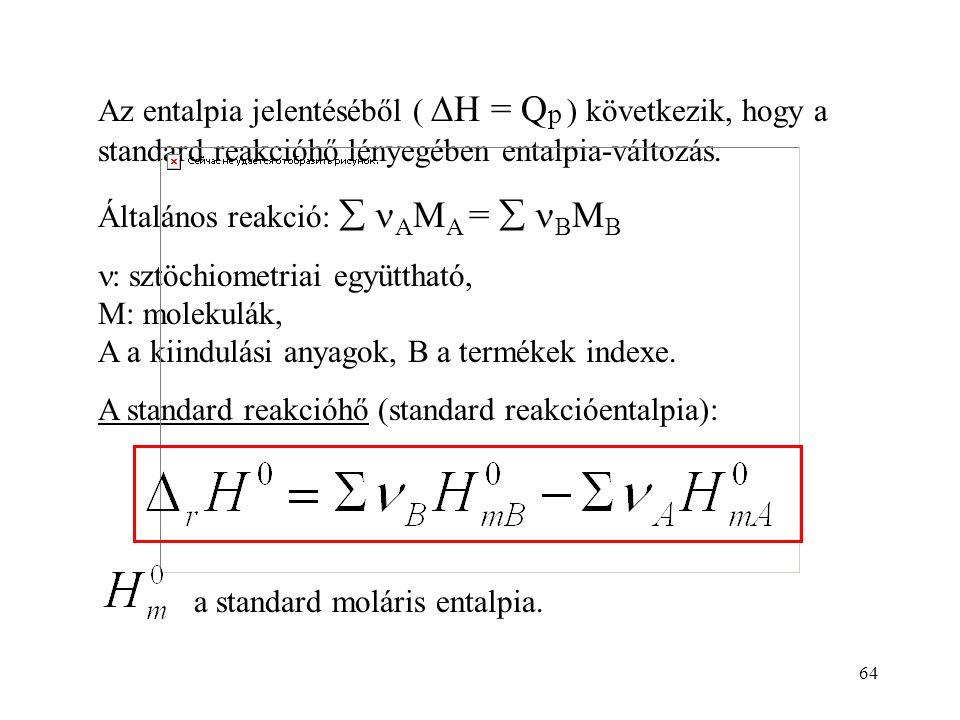 63 A továbbiakban a standard állapot jelölése: a felső indexbe írt 0 Standard nyomás: p 0 (=10 5 Pa = 1 bar)
