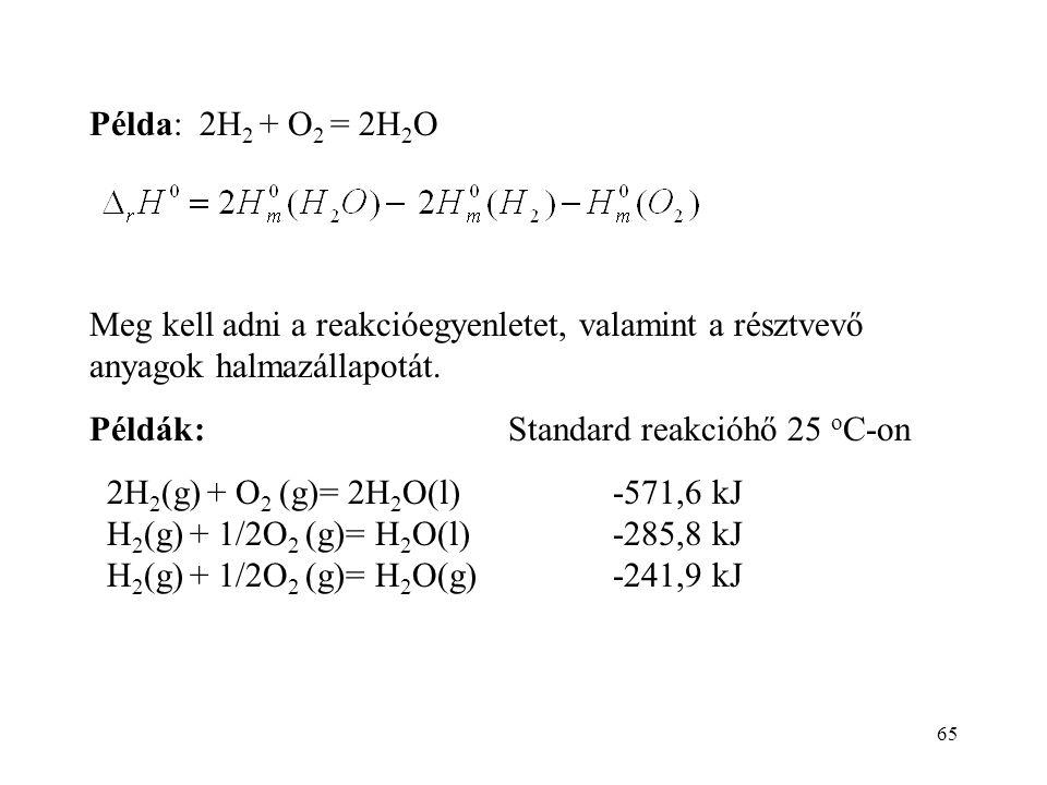 64 Az entalpia jelentéséből (  H = Q p ) következik, hogy a standard reakcióhő lényegében entalpia-változás. Általános reakció:  A M A =  B M B : s