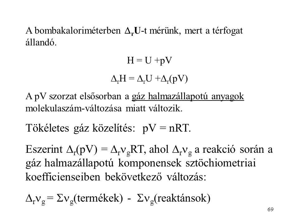 68 A reakcióhő meghatározható a hőmérséklet-emelkedésből (  T): q = C·  T, C a kaloriméter hőkapacitása (minden, ami a hőszigetelésen belül van, edé