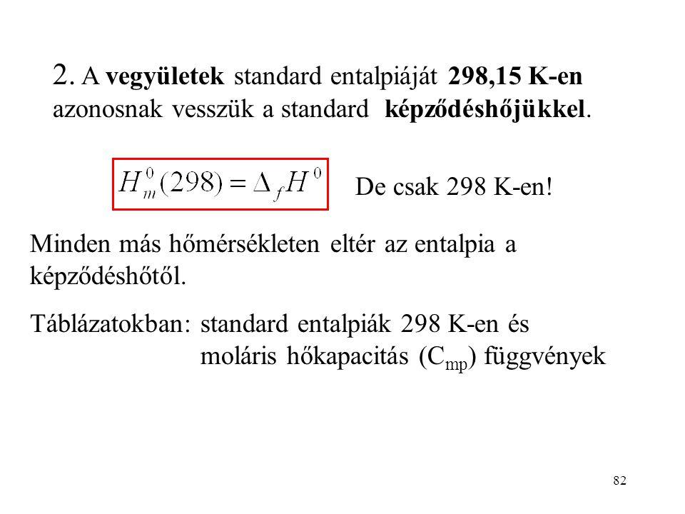 81 25 o C-tól eltérő hőmérsékleten már nem 0 az entalpia. Pl. 25 o C-on szilárd, T hőmérsékleten gáz halmazállapotú elem standard moláris entalpiája T