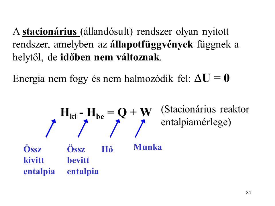 86 rendszer l be l ki A be A ki p be p ki QW Az anyagok be- és kijuttatását egy-egy dugattyús hengerrel szimbolizáljuk.  U = Q + W + U be - U ki + p