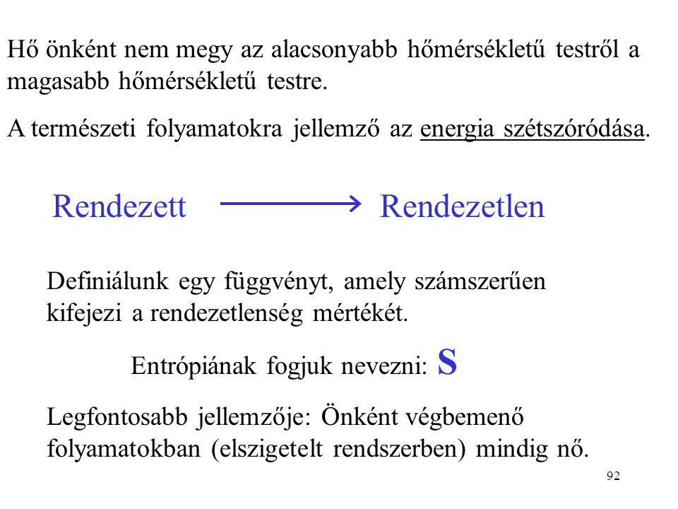 91 I. főtétel: energiamegmaradás tétele. Nem mond semmit a folyamatok irányáról. II. főtétel: természetben lejátszódó folyamatok irányára ad felvilágo