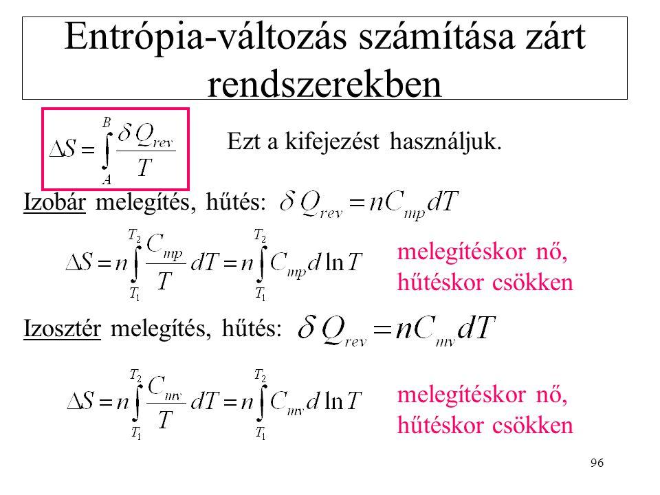 95 Izoterm folyamatokban 1/T kihozható az integráljel elé. Az I. főtétel reverzibilis folyamatra: dU=  W rev +  Q rev Az elemi munkát (ha csak térf.