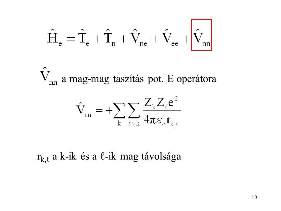 10 a mag-mag taszítás pot. E operátora r k,ℓ a k-ik és a ℓ-ik mag távolsága
