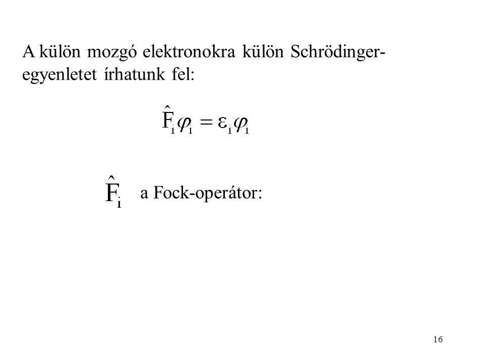 16 A külön mozgó elektronokra külön Schrödinger- egyenletet írhatunk fel: a Fock-operátor: