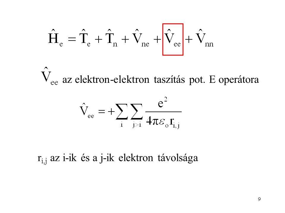 9 az elektron-elektron taszítás pot. E operátora r i,j az i-ik és a j-ik elektron távolsága