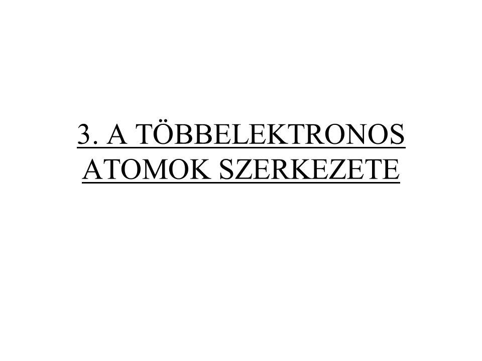 3. A TÖBBELEKTRONOS ATOMOK SZERKEZETE