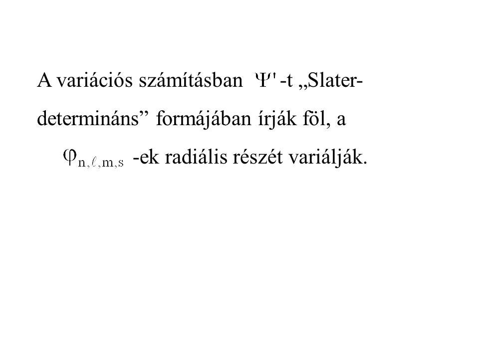 """A variációs számításban -t """"Slater- determináns formájában írják föl, a -ek radiális részét variálják."""