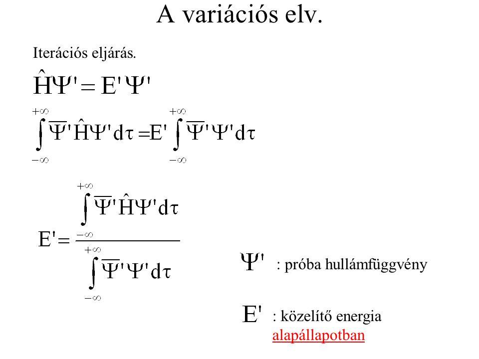 A variációs elv. : közelítő energia alapállapotban : próba hullámfüggvény Iterációs eljárás.