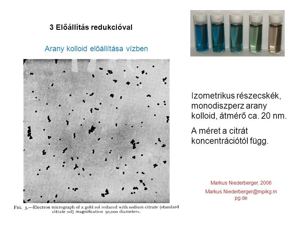 Izometrikus részecskék, monodiszperz arany kolloid, átmérő ca. 20 nm. A méret a citrát koncentrációtól függ. Markus Niederberger, 2006 Markus.Niederbe