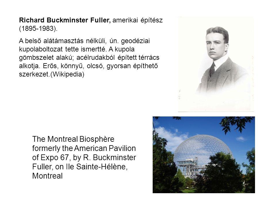 Richard Buckminster Fuller, amerikai építész (1895-1983). A belső alátámasztás nélküli, ún. geodéziai kupolaboltozat tette ismertté. A kupola gömbszel