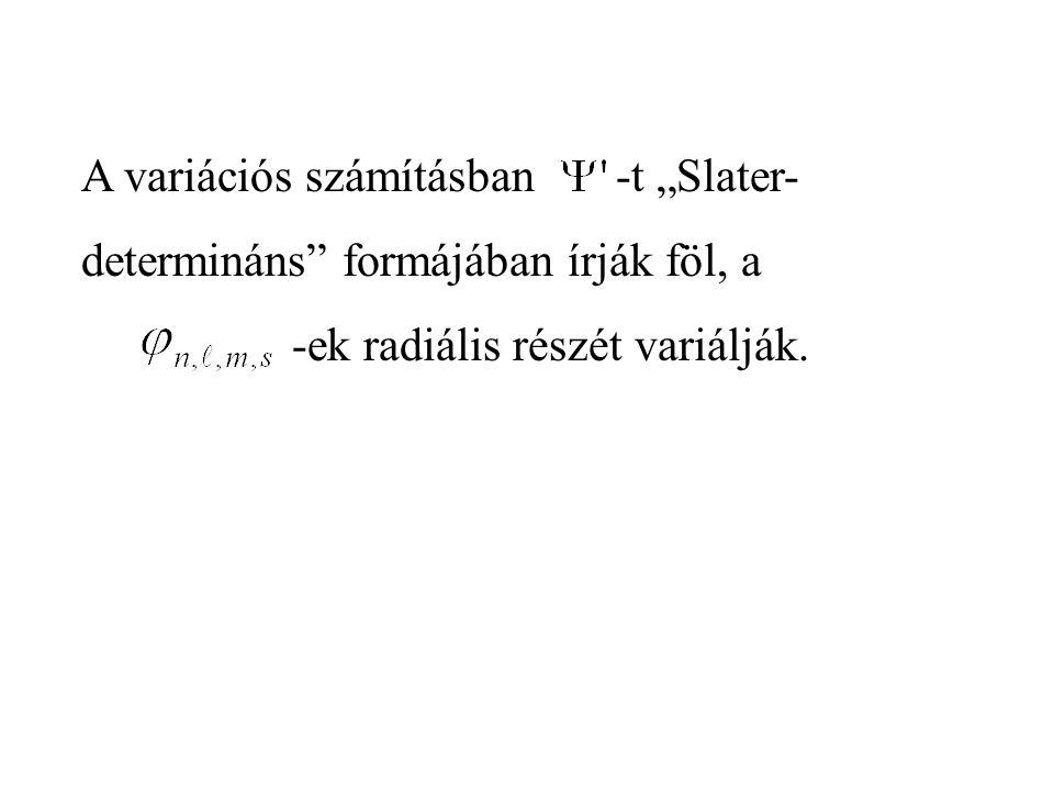 """A variációs számításban -t """"Slater- determináns"""" formájában írják föl, a -ek radiális részét variálják."""