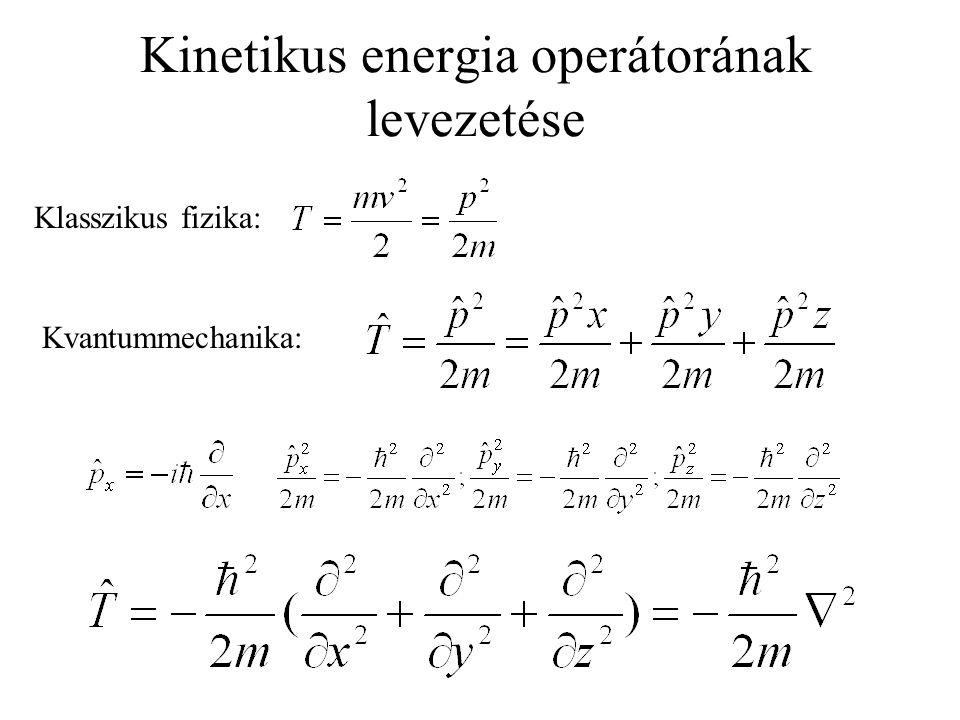 Kinetikus energia operátorának levezetése Klasszikus fizika: Kvantummechanika: