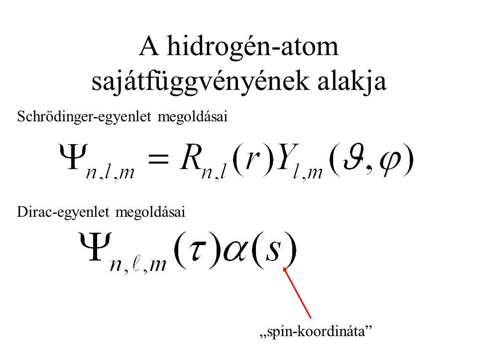 """A hidrogén-atom sajátfüggvényének alakja Schrödinger-egyenlet megoldásai Dirac-egyenlet megoldásai """"spin-koordináta"""""""