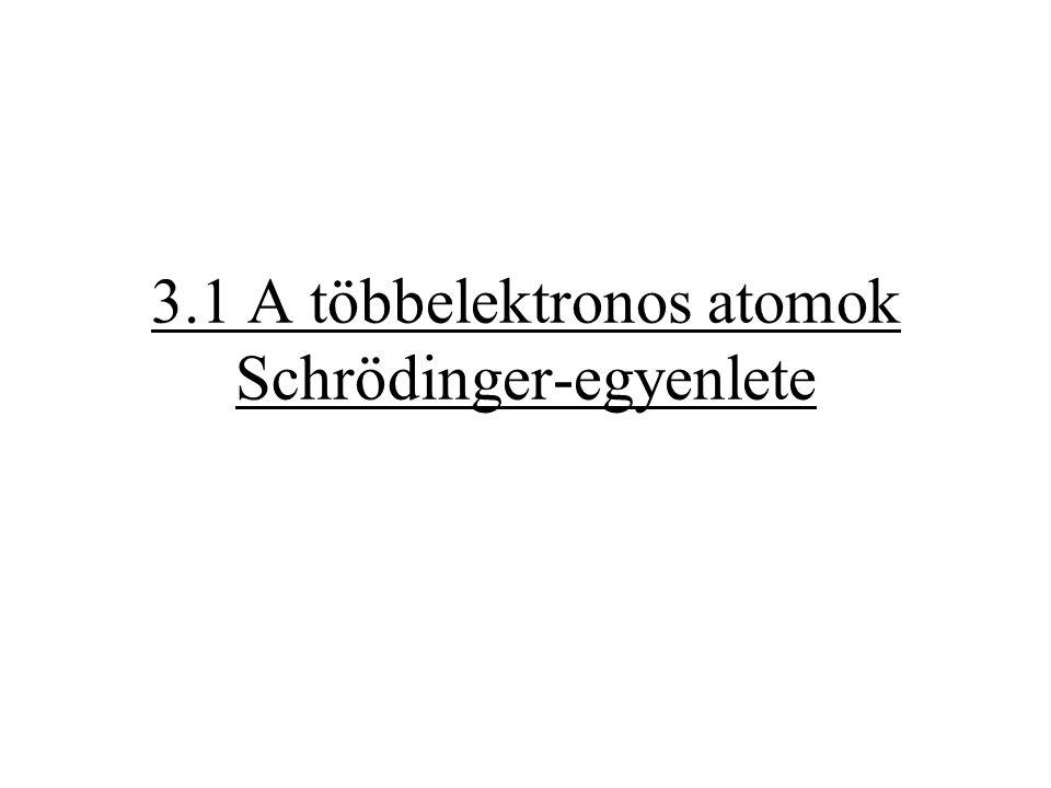 """Legegyszerűbb eljárás: """"szorzat-hullámfüggvény A többelektronos atom hullámfüggvényét egy-elektron hullámfüggvényeknek szorzataként írjuk fel."""